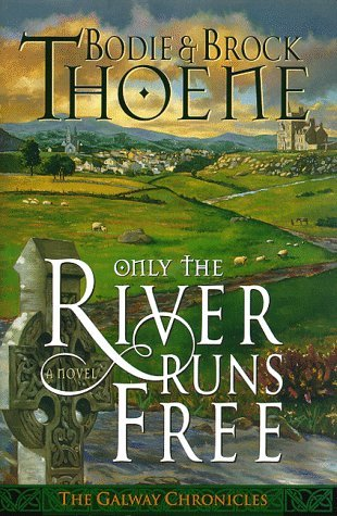 Bodie Thoene Only The River Runs Free Galway Chronicles Book 1
