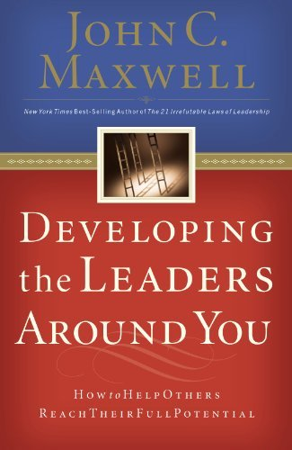 John C. Maxwell Developing The Leaders Around You How To Help Others Reach Their Full Potential