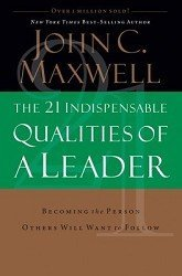 John C. Maxwell 21 Indispensable Qualities Of A Leader The Becoming The Person Others Will Want To Follow
