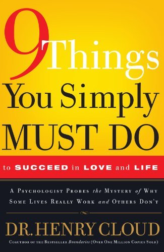 Henry Cloud 9 Things You Simply Must Do To Succeed In Love And A Psychologist Learns From His Patients What Real