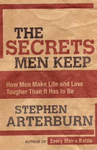 Stephen Arterburn The Secrets Men Keep How Men Make Life And Love Tougher Than It Has To