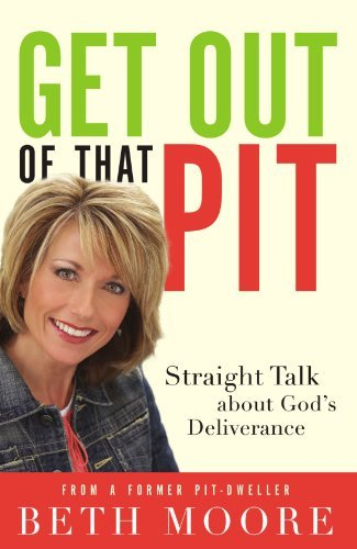 Beth Moore Get Out Of That Pit Straight Talk About God's Deliverance