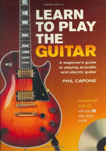 Phil Capone Learn To Play The Guitar A Beginner's Guide To Playing Acoustic And Electr