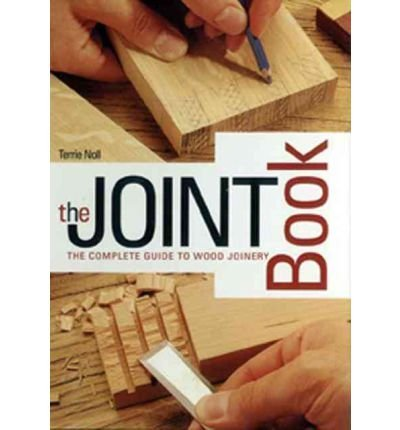 Terrie Noll The Joint Book The Complete Guide To Wood Joinery