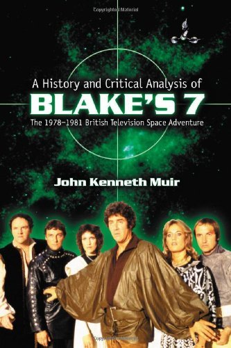 John Kenneth Muir A History And Critical Analysis Of Blake's 7 The 1978 1981 British Television Space Adventure
