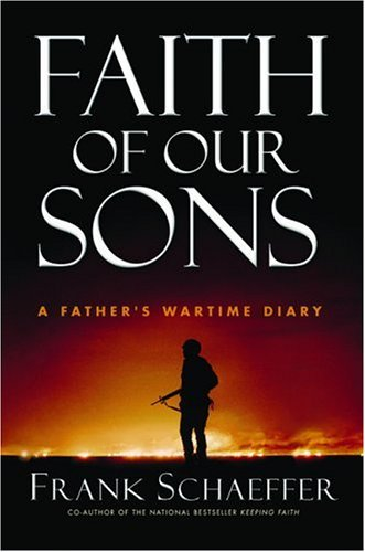 Frank Schaeffer Faith Of Our Sons A Father's Wartime Diary