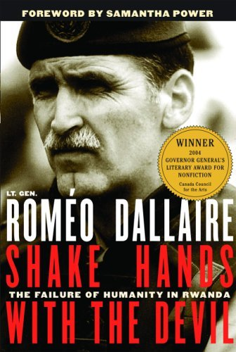 Romeo Dallaire Shake Hands With The Devil The Failure Of Humanity In Rwanda