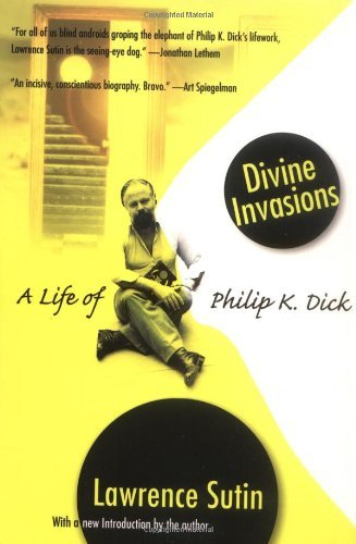 Lawrence Sutin Divine Invasions A Life Of Philip K. Dick Carroll & Graf