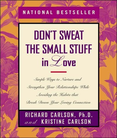 Richard Carlson Don't Sweat The Small Stuff In Love Simple Ways To Nurture & Strengthen Your Relation