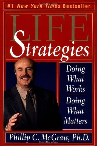Phillip C. Mcgraw Life Strategies Doing What Works Doing What Matters