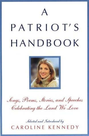 Caroline Kennedy Schlossberg A Patriot's Handbook Songs Poems Stories And Speeches Celebrating T
