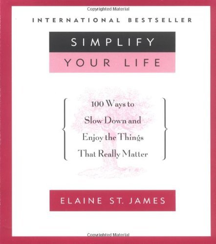 Elaine St James Simplify Your Life 100 Ways To Slow Down And Enjoy The Things That R