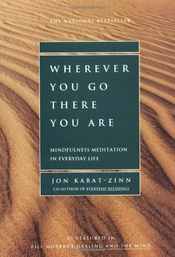 Jon Kabat Zinn Wherever You Go There You Are Mindfulness Meditation In Everyday Li