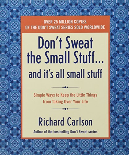 Richard Carlson Don't Sweat The Small Stuff And It's All Small Stu Simple Ways To Keep The Little Things From Taking