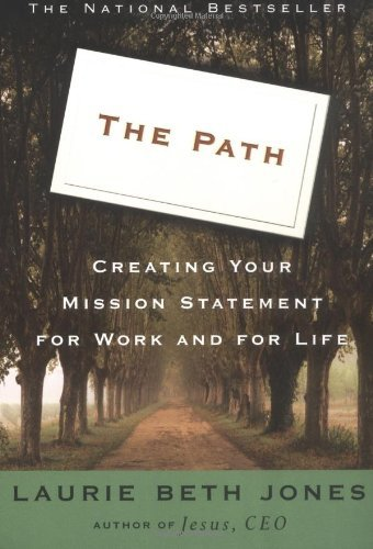 Laurie Beth Jones Path The Creating Your Mission Statement For Work & Life