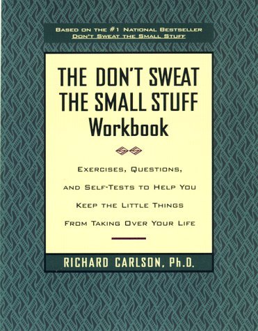 Richard Carlson Don't Sweat The Small Stuff Workbook Simple Ways To Keep The Little Things From Tak...