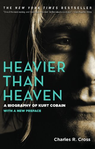 Charles R. Cross Heavier Than Heaven A Biography Of Kurt Cobain