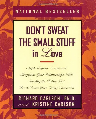 Richard Carlson Don't Sweat The Small Stuff In Love Simple Ways To Nurture And Strengthen Your Relati