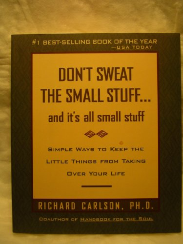 Richard Carlson Dont Sweat The Small Stuff... And It's All Small Stuff