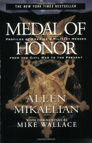 Allen Mikaelian Medal Of Honor Profiles Of America's Military Heroes From The Ci