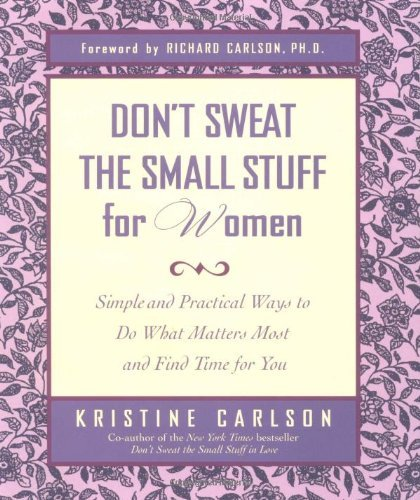 Kristine Carlson Don't Sweat The Small Stuff For Women Simple And Practical Ways To Do What Matters Most