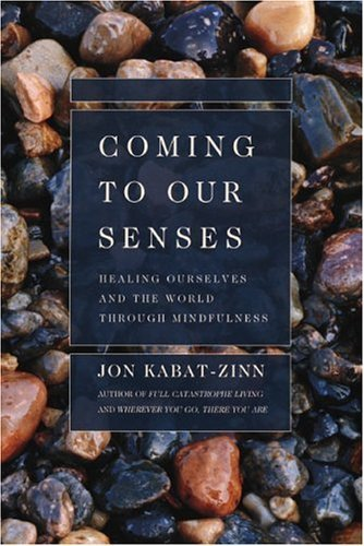 Jon Kabat Zinn Coming To Our Senses Healing Ourselves And The World Through Mindfulne