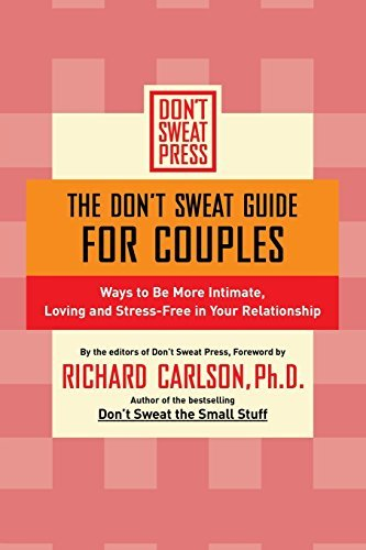 Richard Carlson The Don't Sweat Guide For Couples Ways To Be More Intimate Loving And Stress Free