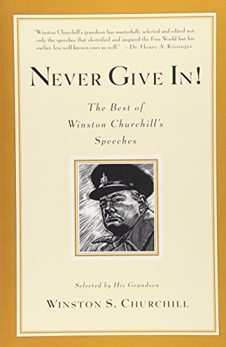Winston S. Churchill Never Give In! The Best Of Winston Churchill's Speeches