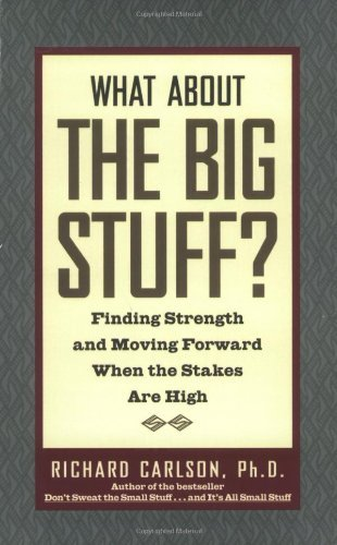Richard Carlson What About The Big Stuff? Finding Strength And Moving Forward When The Stak