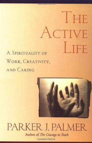 Parker J. Palmer The Active Life A Spirituality Of Work Creativity And Caring