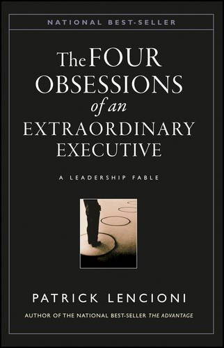 Patrick M. Lencioni The Four Obsessions Of An Extraordinary Executive The Four Disciplines At The Heart Of Making Any O