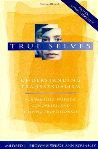 Mildred L. Brown True Selves Understanding Transsexualism For Families Friend
