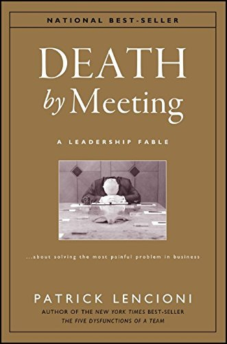 Patrick M. Lencioni Death By Meeting A Leadership Fable...About Solving The Most Painf