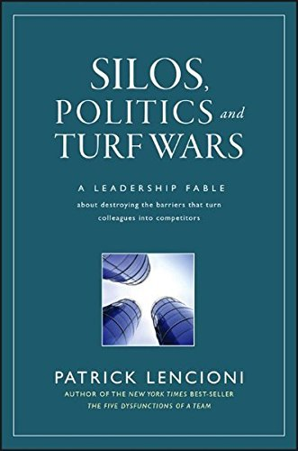 Patrick M. Lencioni Silos Politics And Turf Wars A Leadership Fable About Destroying The Barriers