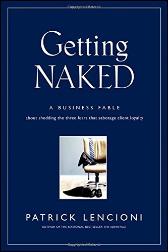 Patrick M. Lencioni Getting Naked A Business Fable About Shedding The Three Fears T
