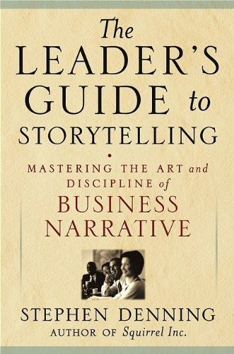 Stephen Denning Leader's Guide To Storytelling The Mastering The Art And Discipline Of Business Narr