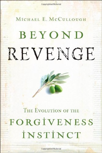 Michael Mccullough Beyond Revenge The Evolution Of The Forgiveness Instinct