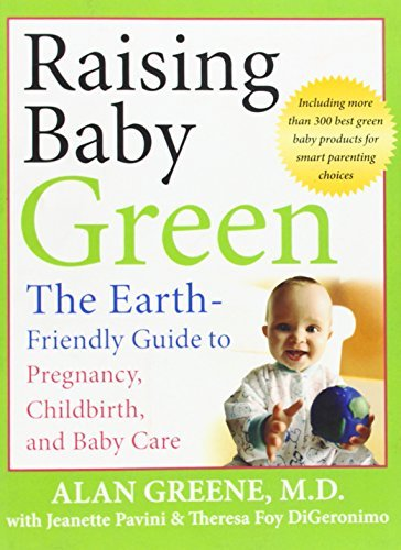 Alan Greene Raising Baby Green The Earth Friendly Guide To Pregnancy Childbirth