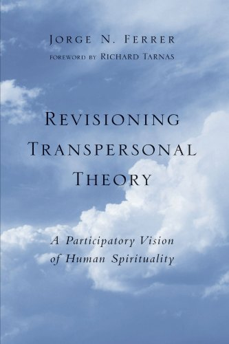 Jorge N. Ferrer Revisioning Transpersonal Theory A Participatory Vision Of Human Spirituality