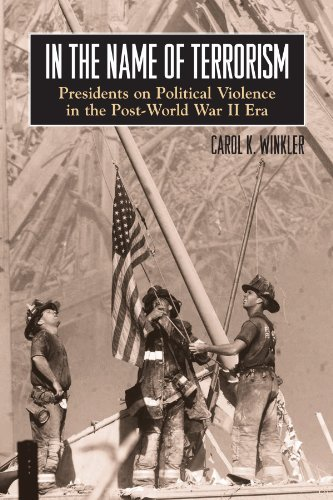 Carol K. Winkler In The Name Of Terrorism Presidents On Political Violence In The Post Worl