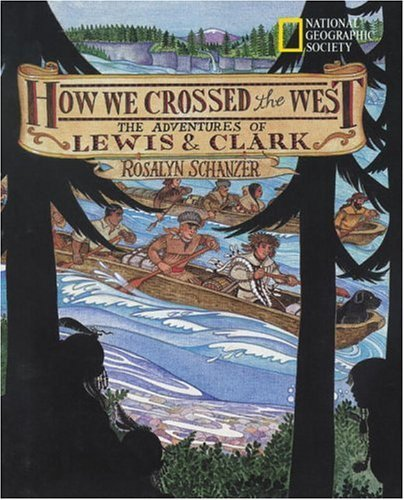Rosalyn Schanzer How We Crossed The West The Adventures Of Lewis And Clark