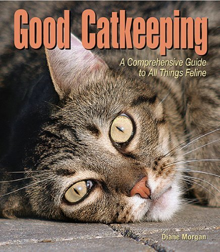 Diane Morgan Good Catkeeping A Comprehensive Guide To All Things Feline
