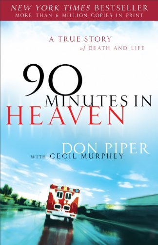 Don Piper 90 Minutes In Heaven A True Story Of Death And Life
