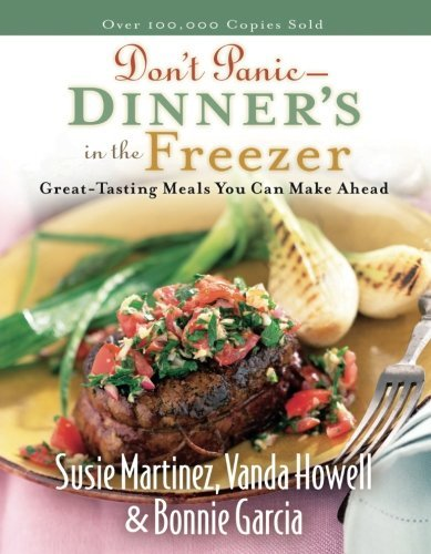Susie Martinez Don't Panic Dinner's In The Freezer Great Tasting Meals You Can Make Ahead