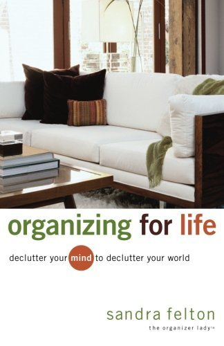 Sandra Felton Organizing For Life Declutter Your Mind To Declutter Your World