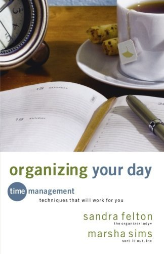 Sandra Felton Organizing Your Day Time Management Techniques That Will Work For You