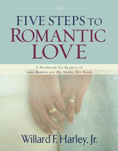 Willard F. Harley Five Steps To Romantic Love A Workbook For Readers Of Love Busters And His Ne Updated