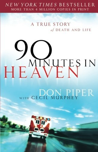 Don Piper 90 Minutes In Heaven A True Story Of Death & Life 90 Minutes In Heaven