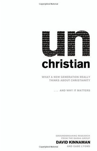 David Kinnaman Unchristian What A New Generation Really Thinks About Christi