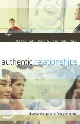 "Wayne Jacobsen Authentic Relationships Discover The Lost Art Of ""one Anothering"